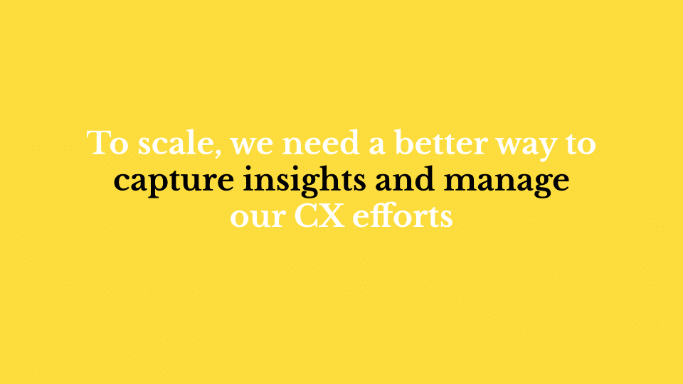 CX management - a better way to capture insights and manage our CX efforts